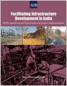 Facilitating Infrastructure Development in India ADB's Experience and Best